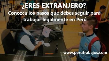 Requisitos para que los extranjeros puedan trabajar legalmente en Perú